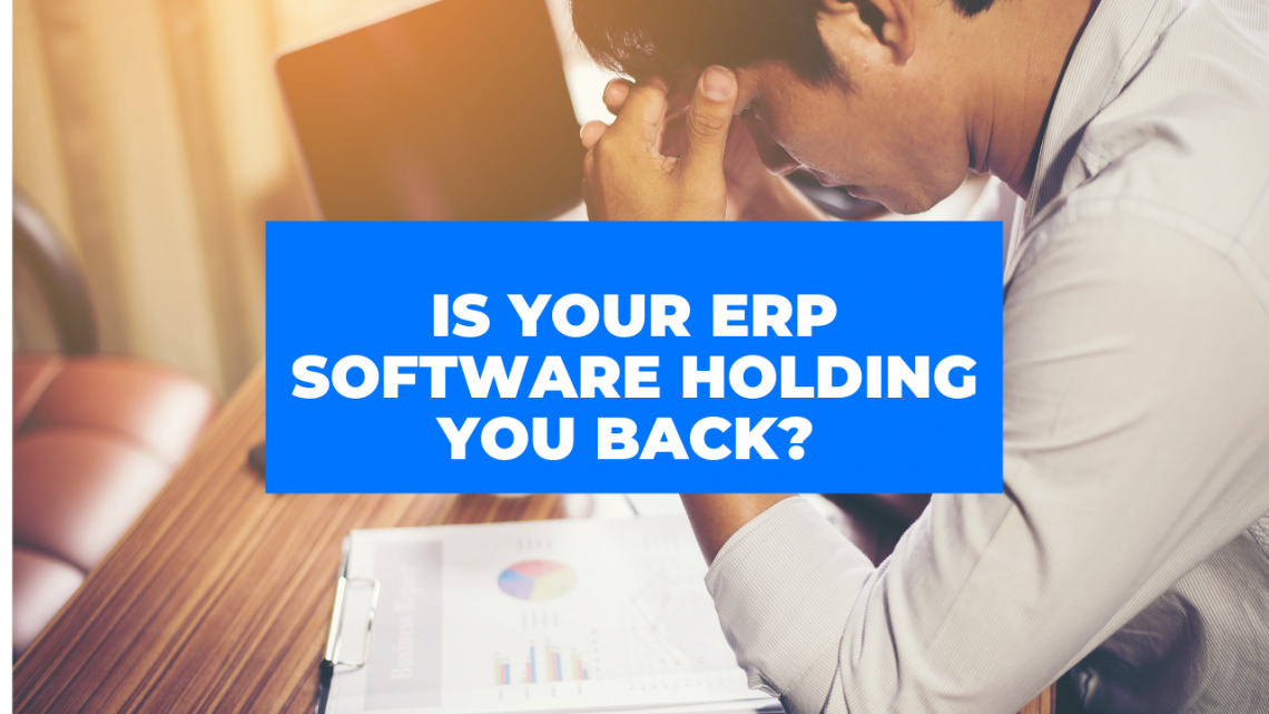 Is your ERP software holding you back?