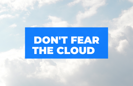 Don't Fear The Cloud