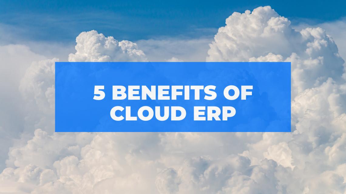 5 Benefits of Cloud ERP