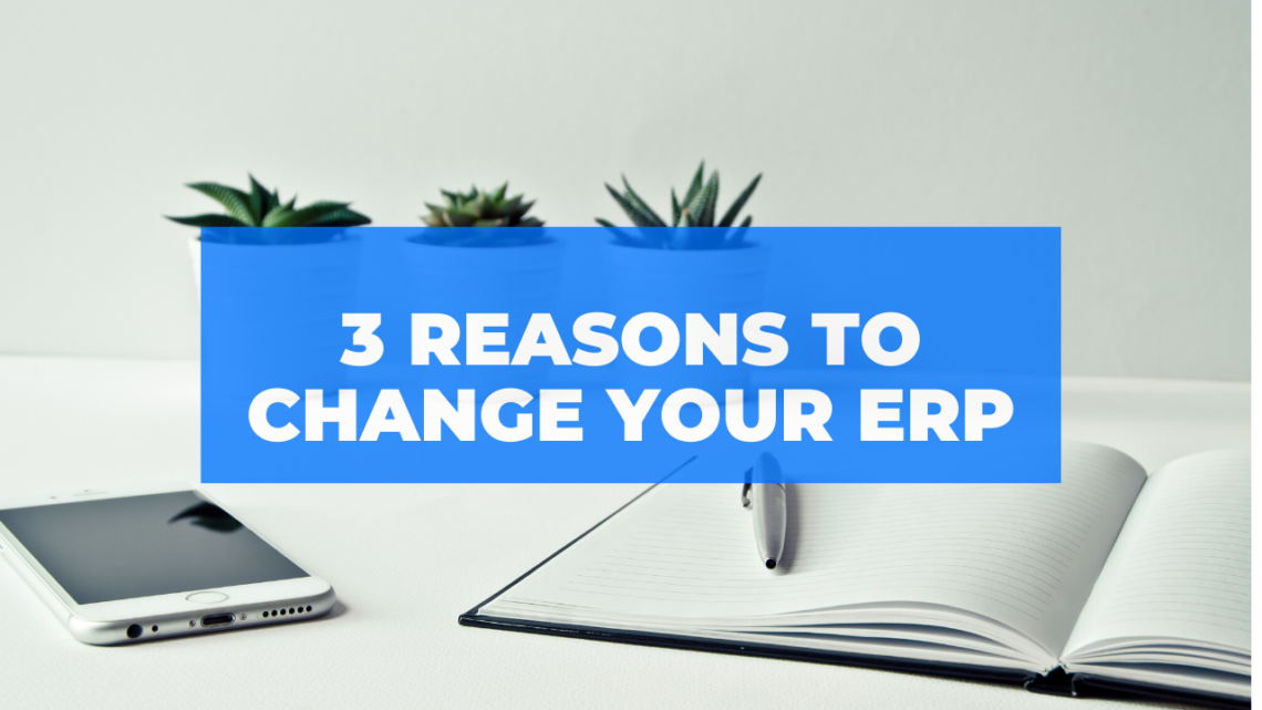 3 Signs You Should Change Your ERP System