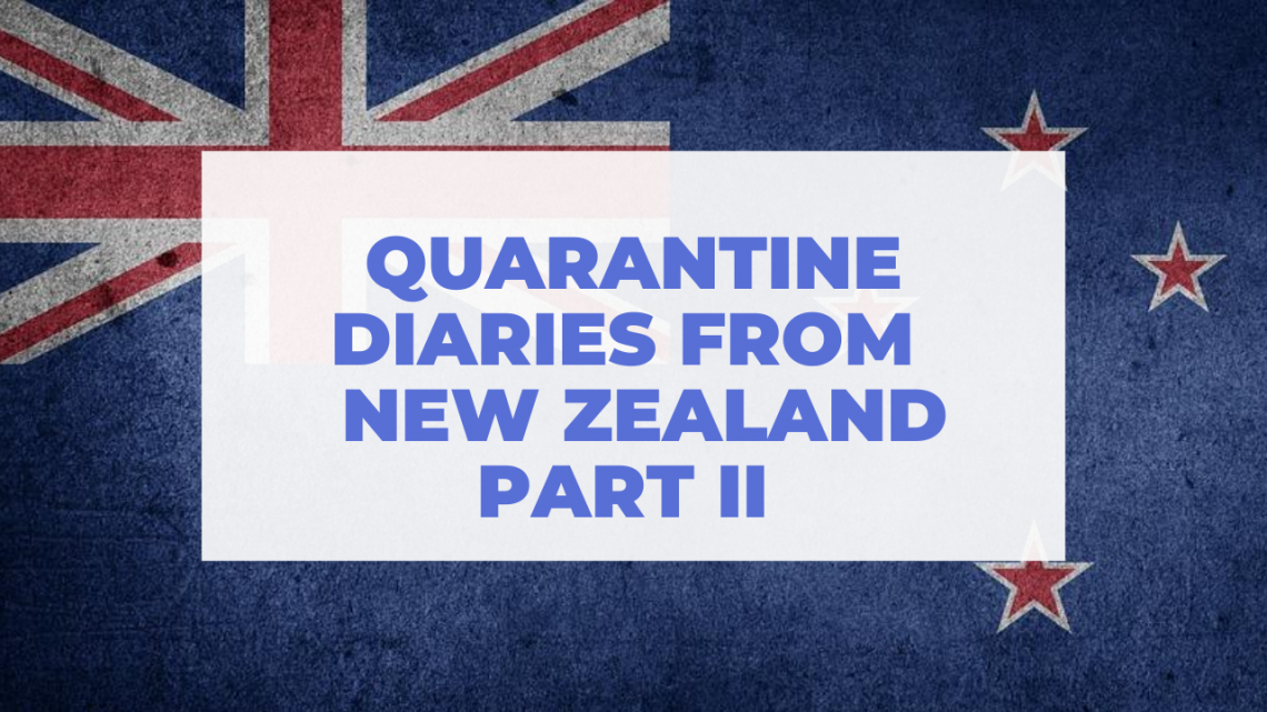 Quarantine Diaries From New Zealand: Part II