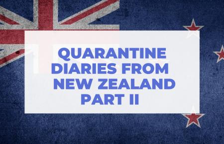 Quarantine Diaries From New Zealand: Part II