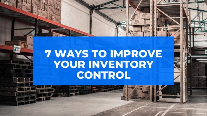 7 Ways To Improve Inventory Control