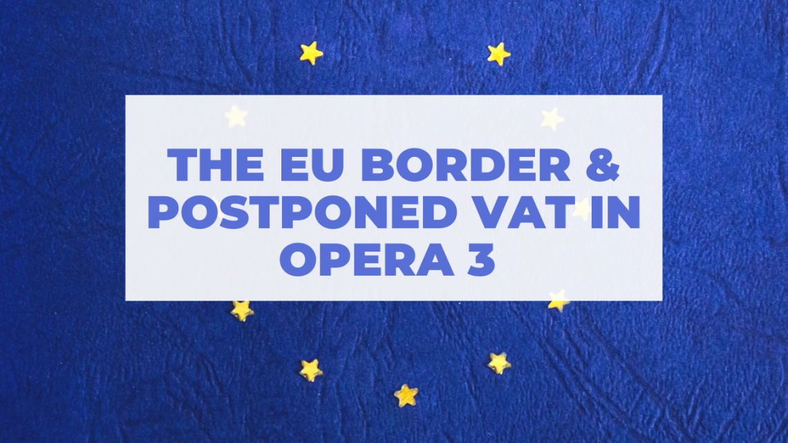 The Border with the EU – Postponed VAT in Opera 3