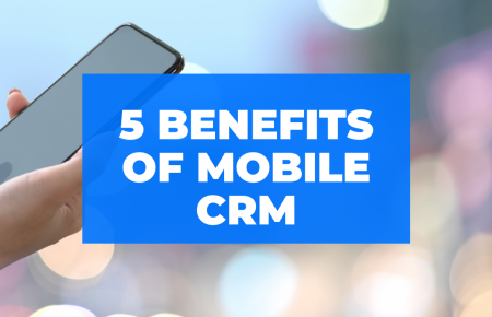 Five Benefits That A Mobile CRM Can Provide